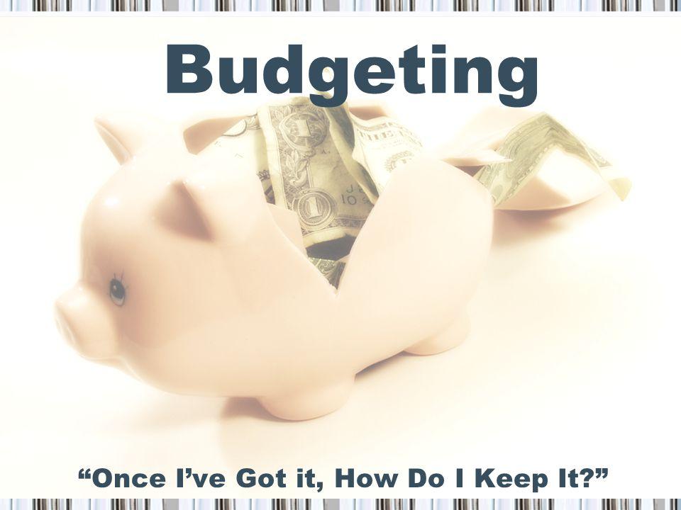 Budgeting Once I've Got it, How Do I Keep It?