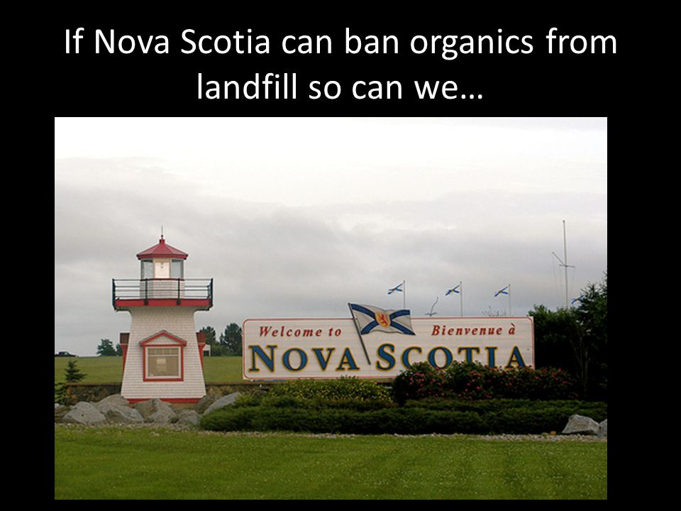 If Nova Scotia can ban organics from landfill so can we…