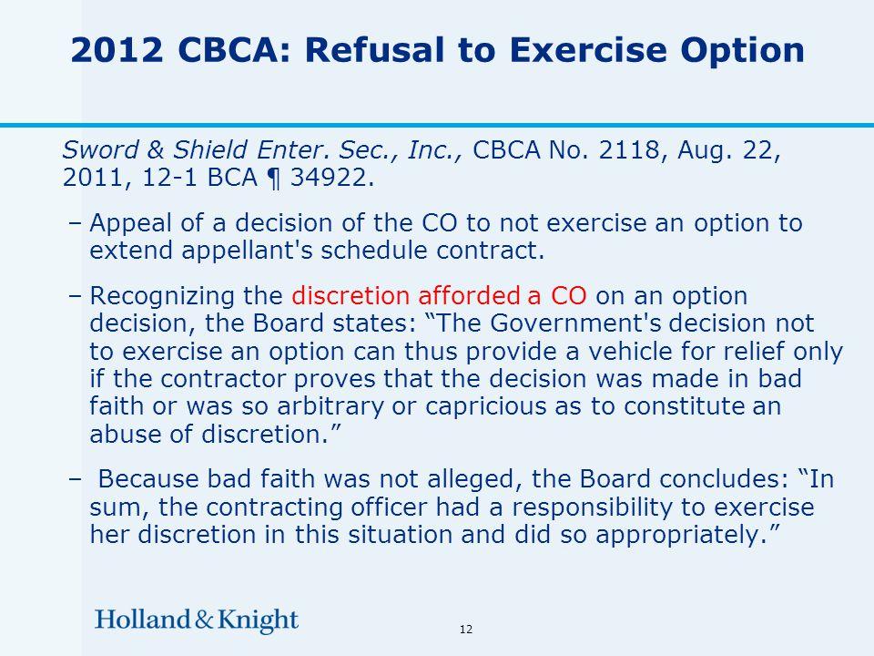 12 2012 CBCA: Refusal to Exercise Option Sword & Shield Enter. Sec., Inc., CBCA No. 2118, Aug. 22, 2011, 12-1 BCA ¶ 34922. –Appeal of a decision of th