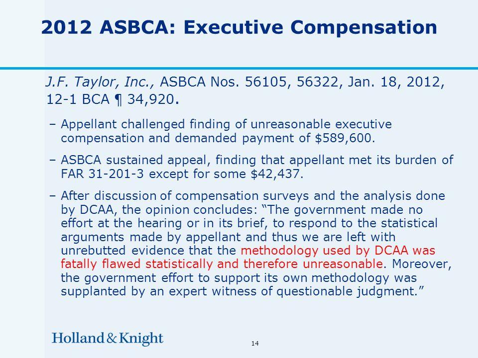 14 2012 ASBCA: Executive Compensation J.F. Taylor, Inc., ASBCA Nos. 56105, 56322, Jan. 18, 2012, 12-1 BCA ¶ 34,920. –Appellant challenged finding of u