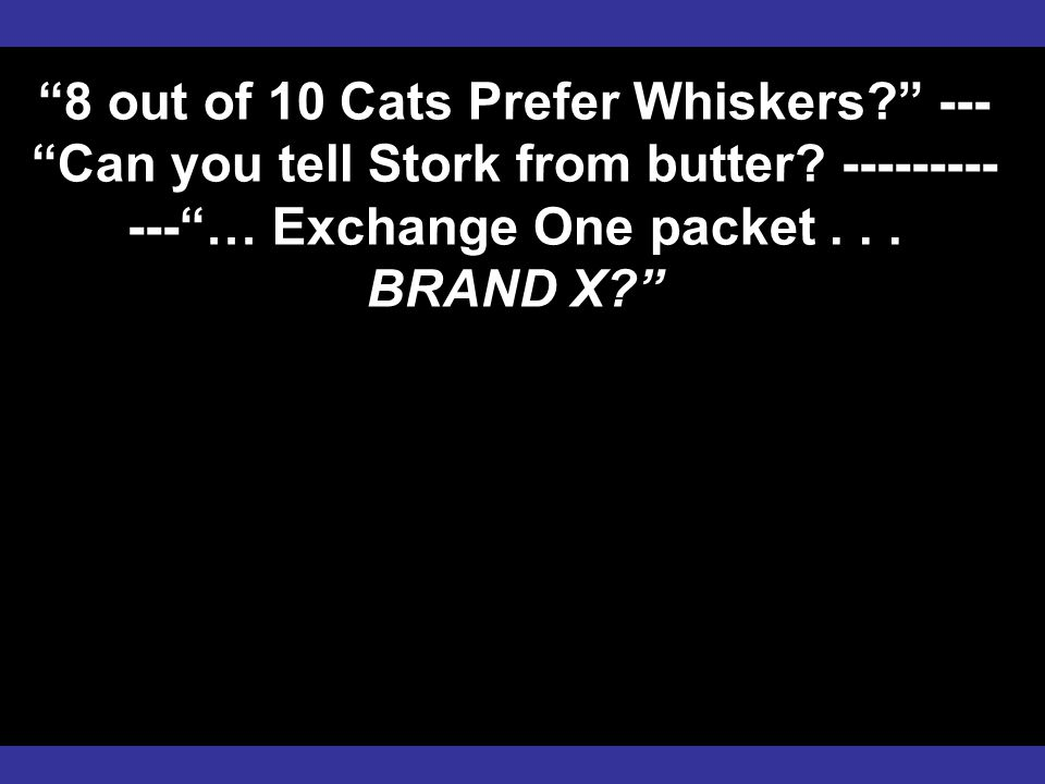 """""""8 out of 10 Cats Prefer Whiskers?"""" --- """"Can you tell Stork from butter? --------- ---""""… Exchange One packet... BRAND X?"""""""