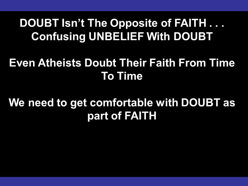 DOUBT Isn't The Opposite of FAITH...