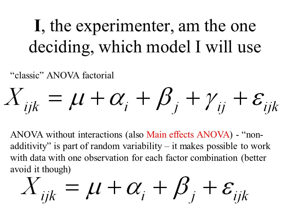 "I, the experimenter, am the one deciding, which model I will use ""classic"" ANOVA factorial ANOVA without interactions (also Main effects ANOVA) - ""non"