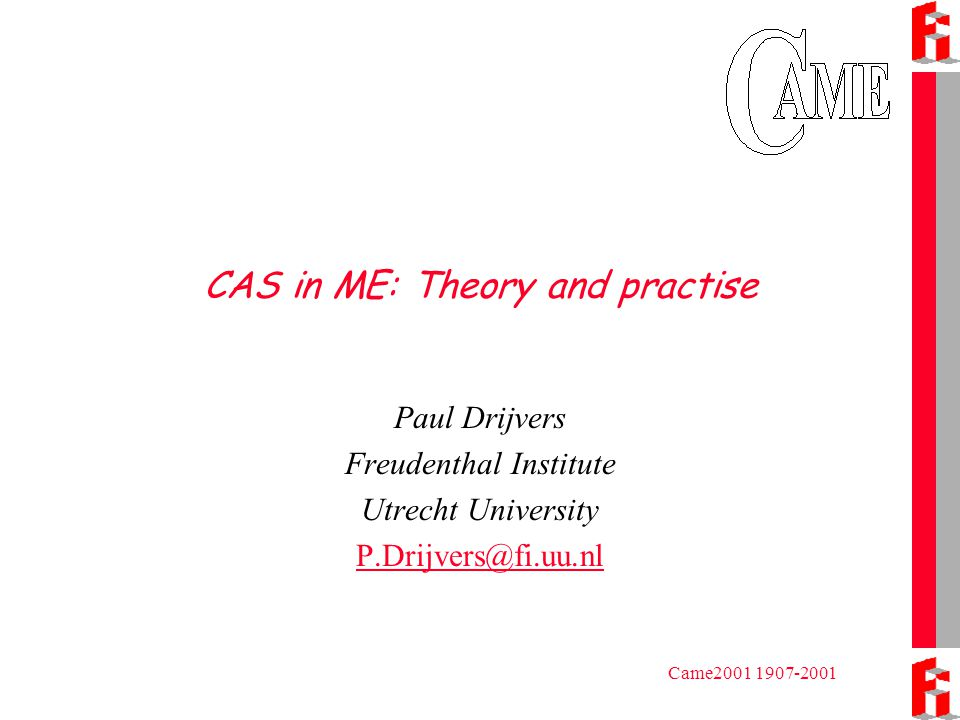 Came2001 1907-2001 CAS in ME: Theory and practise Paul Drijvers Freudenthal Institute Utrecht University P.Drijvers@fi.uu.nl