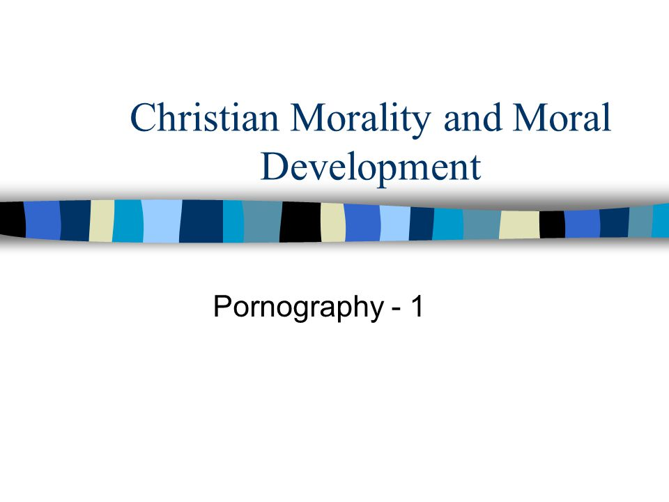 Christian Morality and Moral Development Pornography - 1