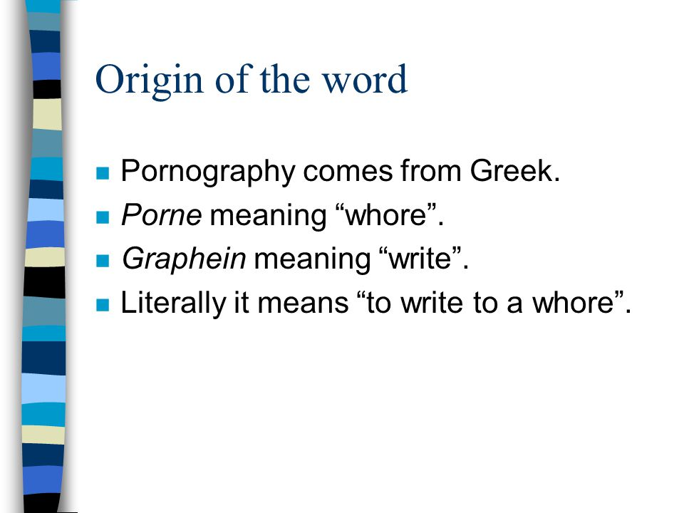 Origin of the word n Pornography comes from Greek.