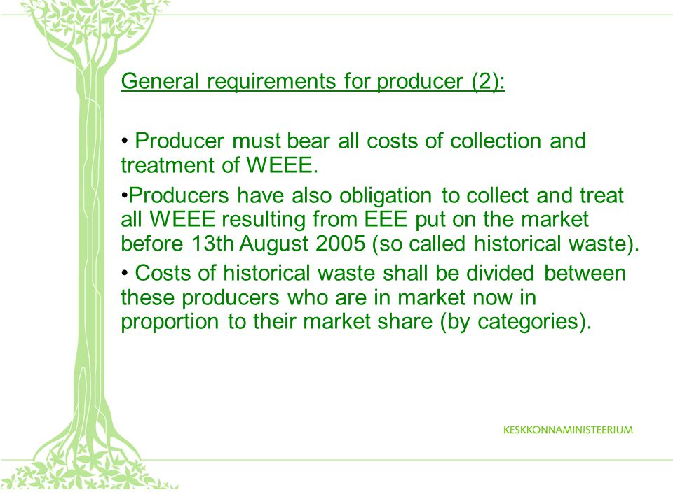 General requirements for producer (3): * Producer shall set out the following information on electrical and electronic equipment intended for distribution: 1) data which identify the producer; 2) a separate collection mark by standard EVS-EN 50419:2006 * That information must be clearly legible, indelible and visible until the equipment turns into waste.