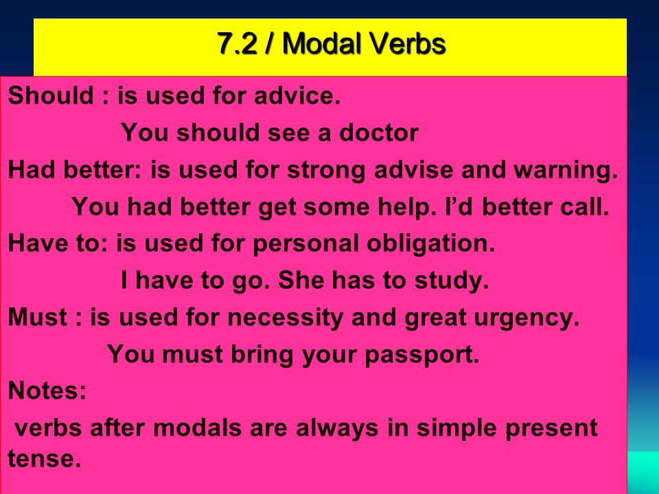 7.2 / Modal Verbs Should : is used for advice.