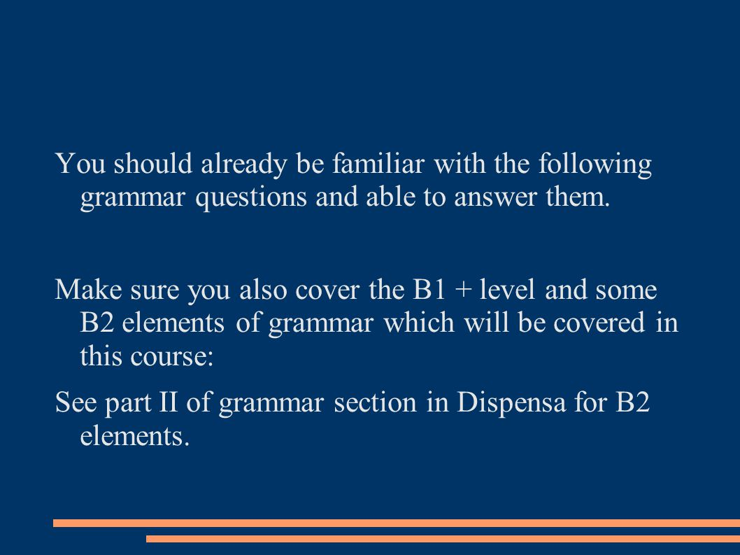 You should already be familiar with the following grammar questions and able to answer them.