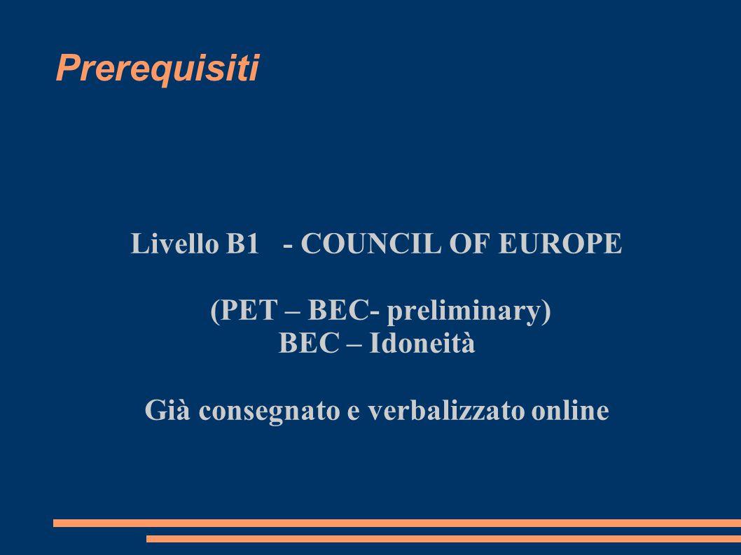 Prerequisiti Livello B1 - COUNCIL OF EUROPE (PET – BEC- preliminary) BEC – Idoneità Già consegnato e verbalizzato online