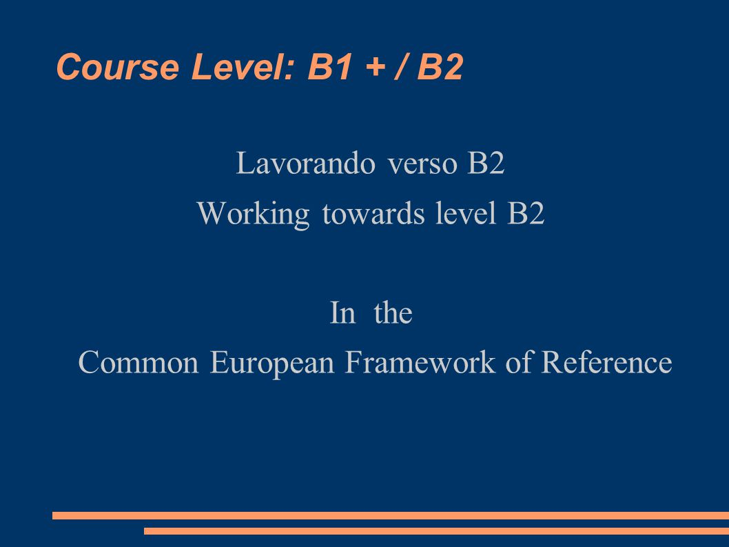 Course Level: B1 + / B2 Lavorando verso B2 Working towards level B2 In the Common European Framework of Reference