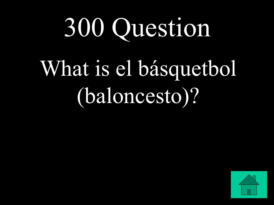 300 Question What is el básquetbol (baloncesto)