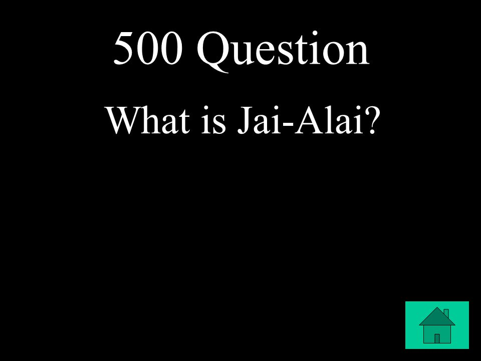 500 Question What is Jai-Alai