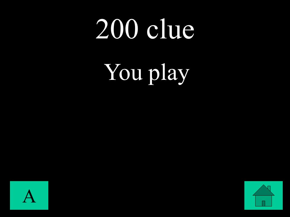200 clue A You play
