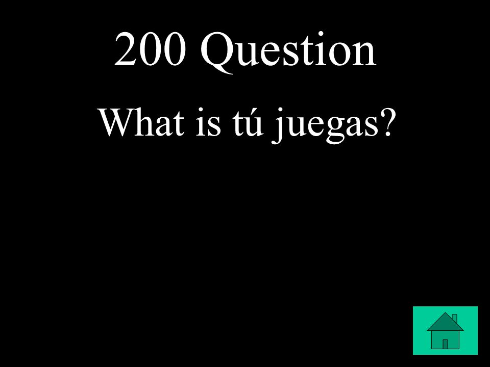 200 Question What is tú juegas?