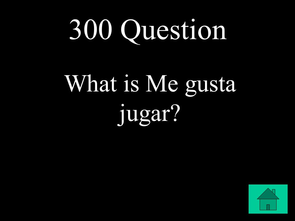 300 Question What is Me gusta jugar