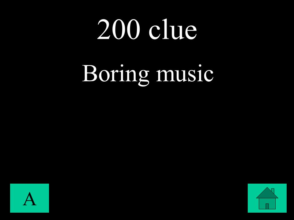 200 clue A Boring music
