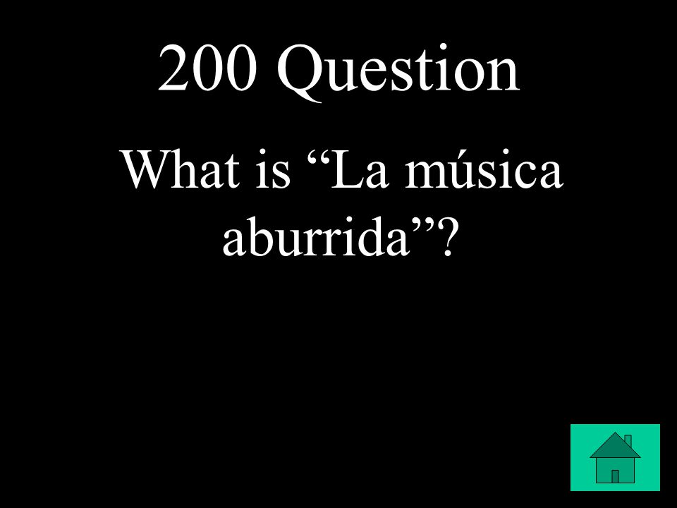 "200 Question What is ""La música aburrida""?"