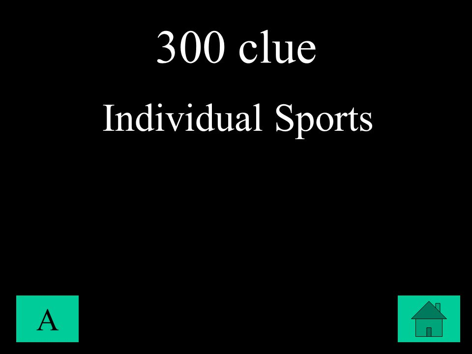 300 clue A Individual Sports