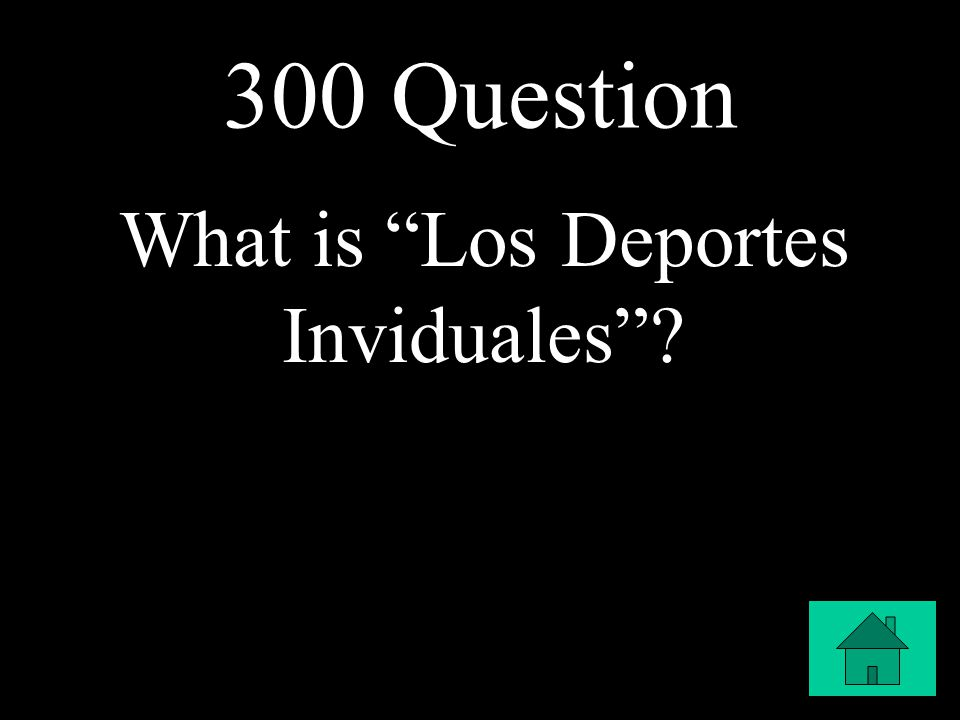 300 Question What is Los Deportes Inviduales