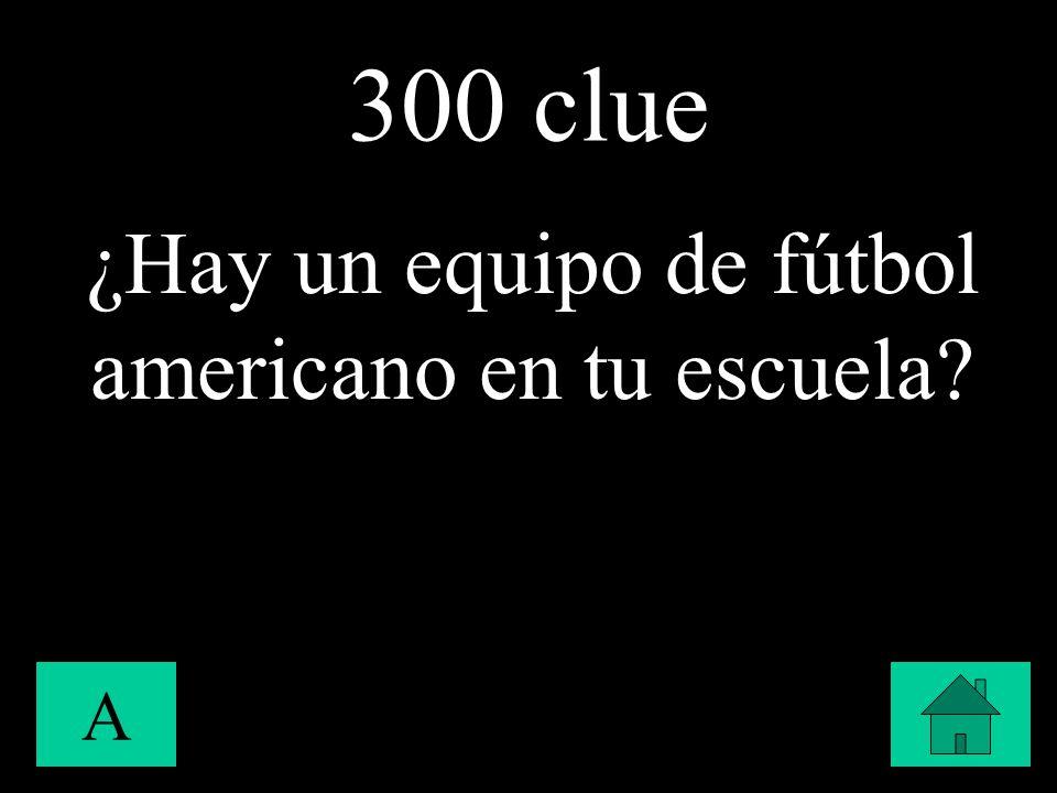 300 clue A ¿Hay un equipo de fútbol americano en tu escuela?