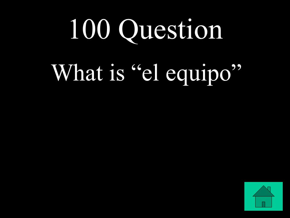 "100 Question What is ""el equipo"""
