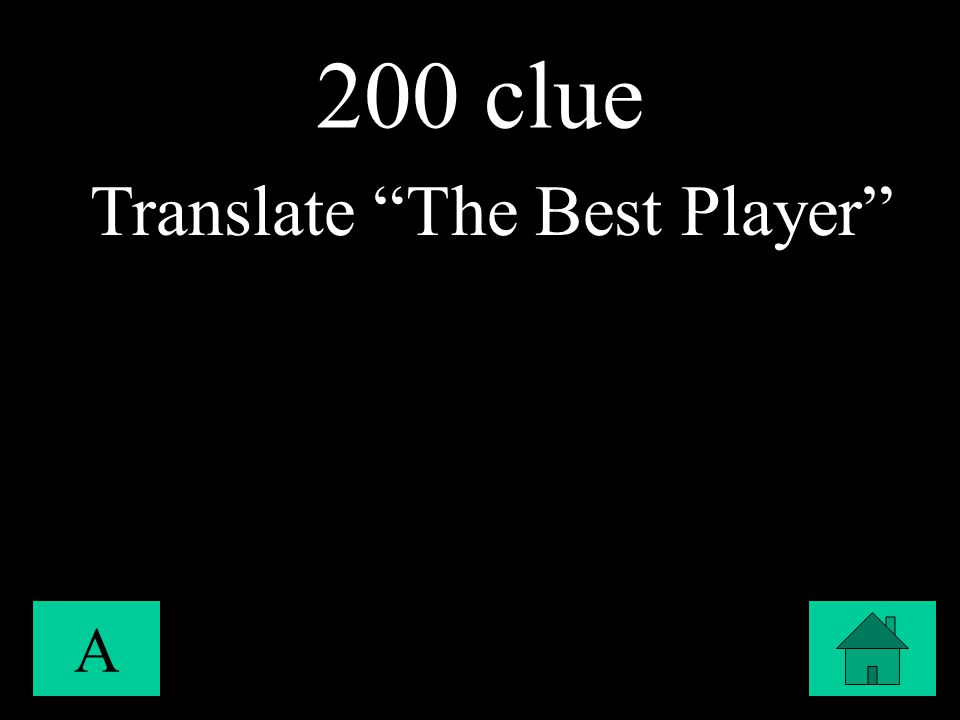 "200 clue A Translate ""The Best Player"""