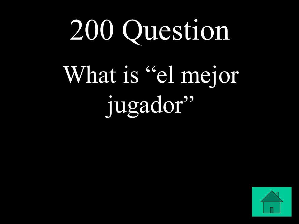 200 Question What is el mejor jugador