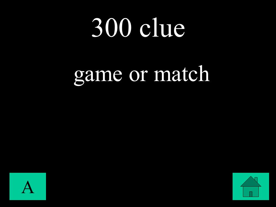 300 clue A game or match