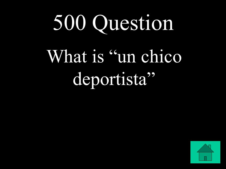 500 Question What is un chico deportista
