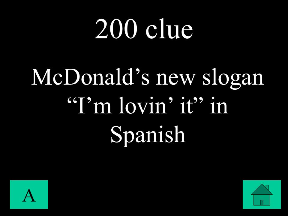 200 clue A McDonald's new slogan I'm lovin' it in Spanish