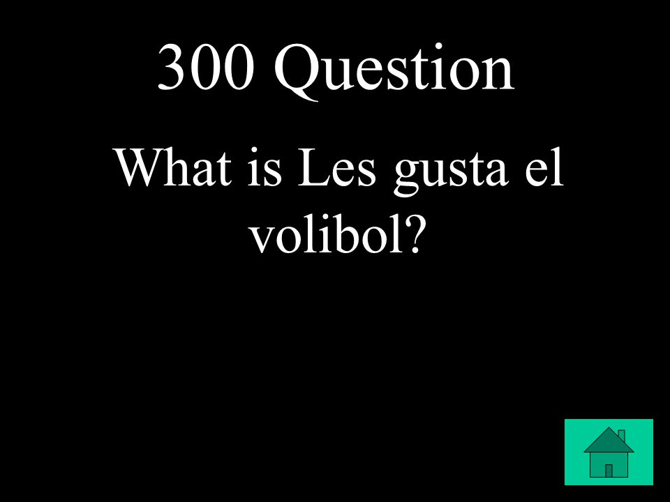 300 Question What is Les gusta el volibol