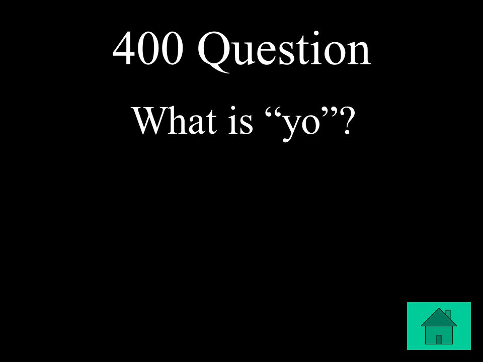 "400 Question What is ""yo""?"