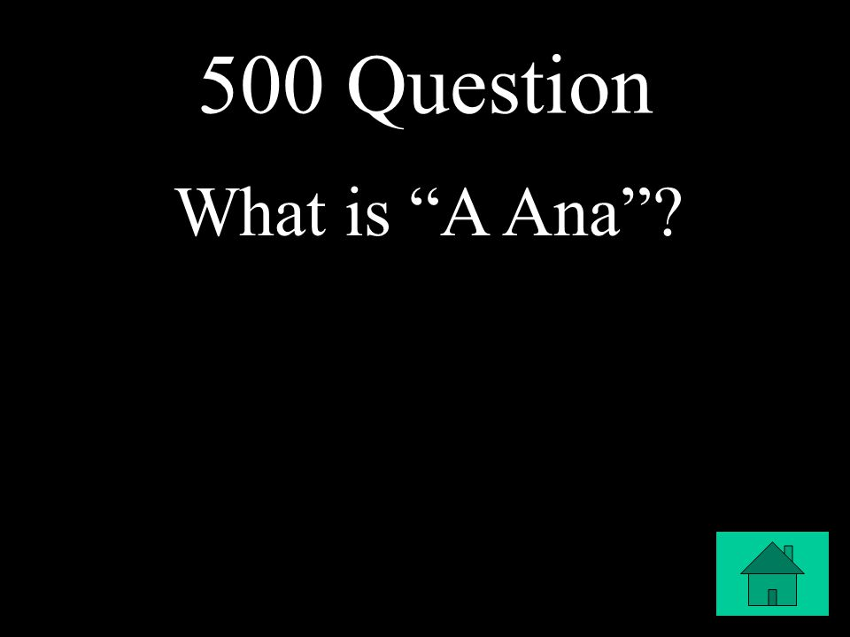 500 Question What is A Ana