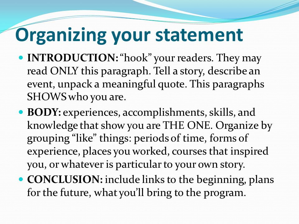 Organizing your statement INTRODUCTION: hook your readers.
