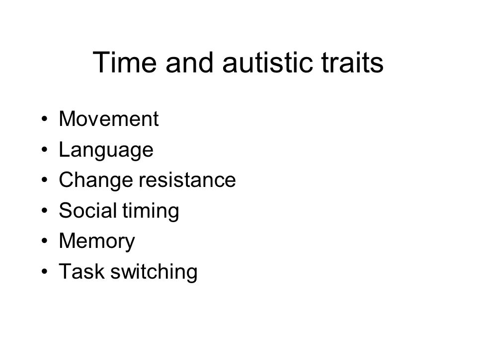 Time and autistic traits Movement Language Change resistance Social timing Memory Task switching