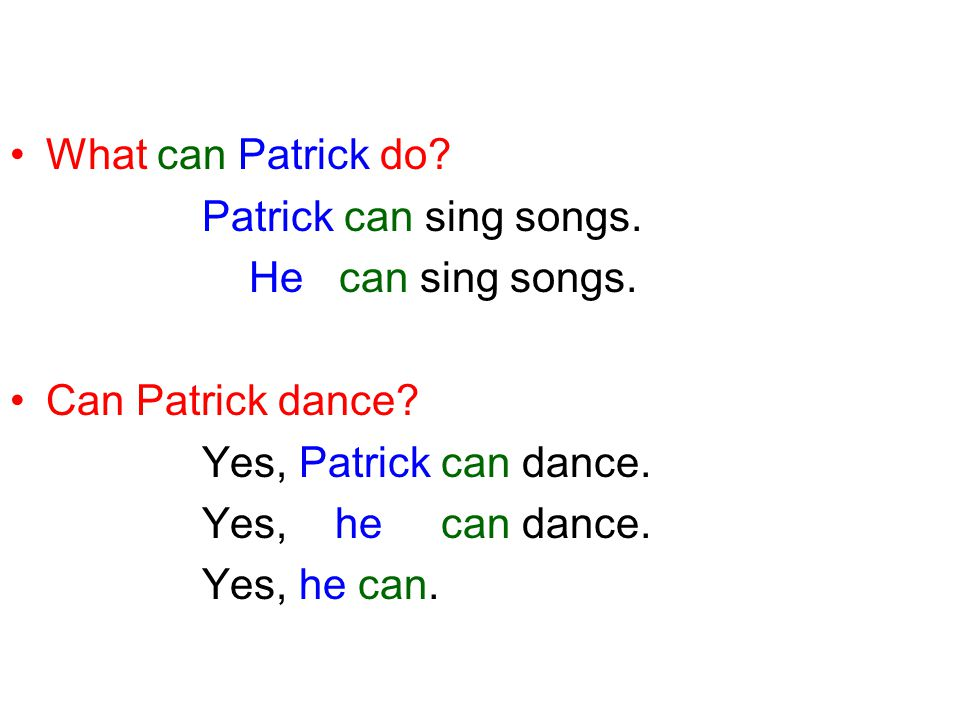 What can Patrick do. Patrick can sing songs. He can sing songs.