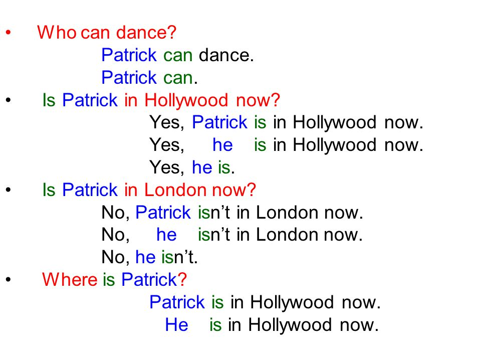 Who can dance. Patrick can dance. Patrick can. Is Patrick in Hollywood now.