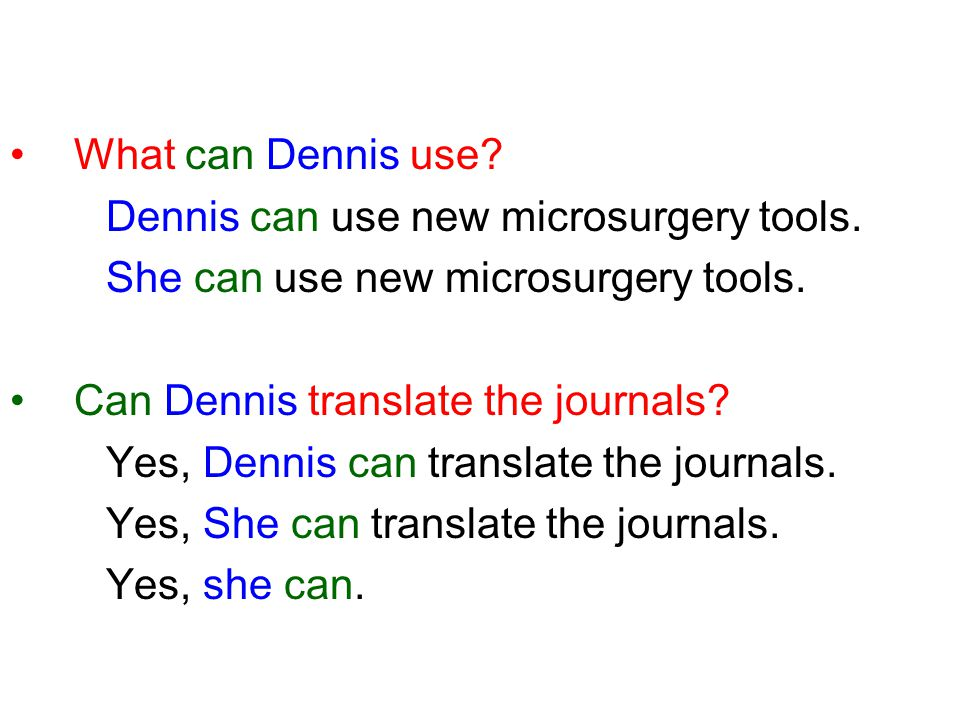 What can Dennis use? Dennis can use new microsurgery tools. She can use new microsurgery tools. Can Dennis translate the journals? Yes, Dennis can tra