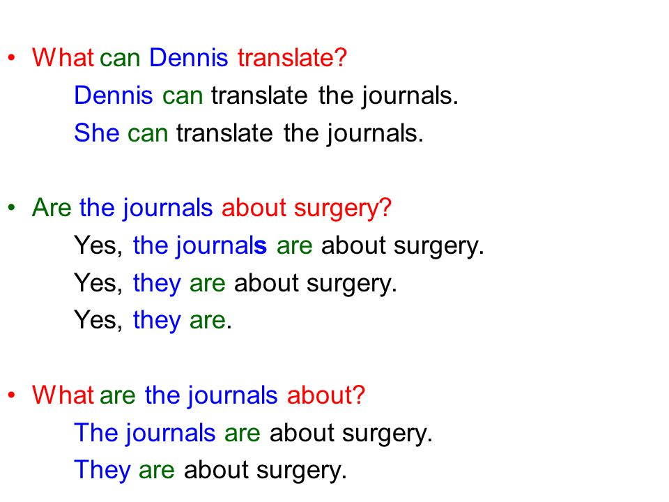 What can Dennis translate? Dennis can translate the journals. She can translate the journals. Are the journals about surgery? Yes, the journals are ab