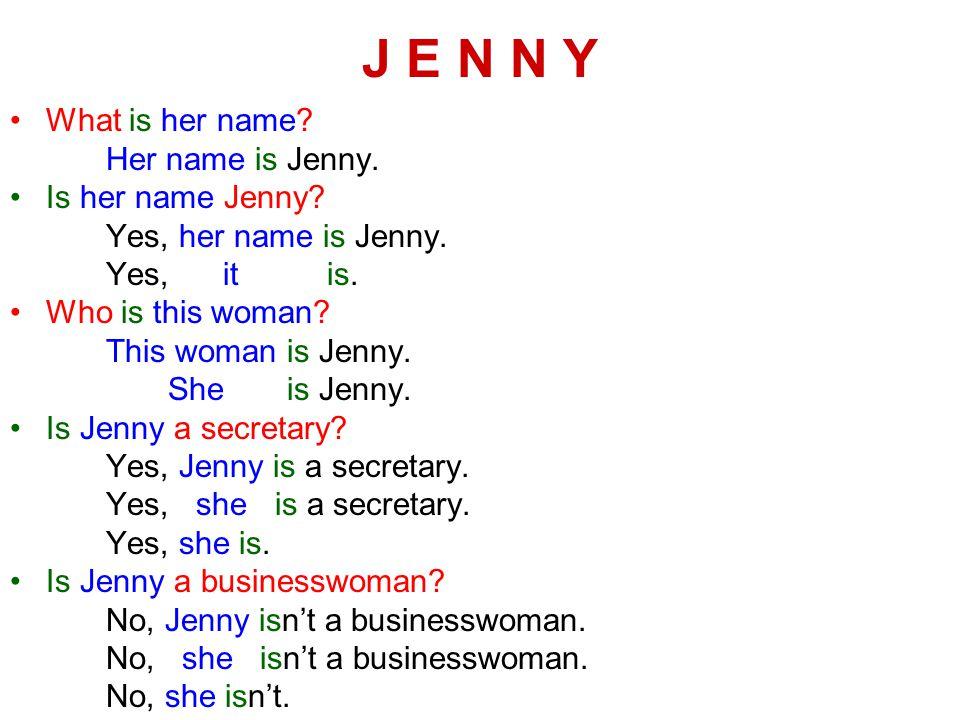 J E N N Y What is her name. Her name is Jenny. Is her name Jenny.