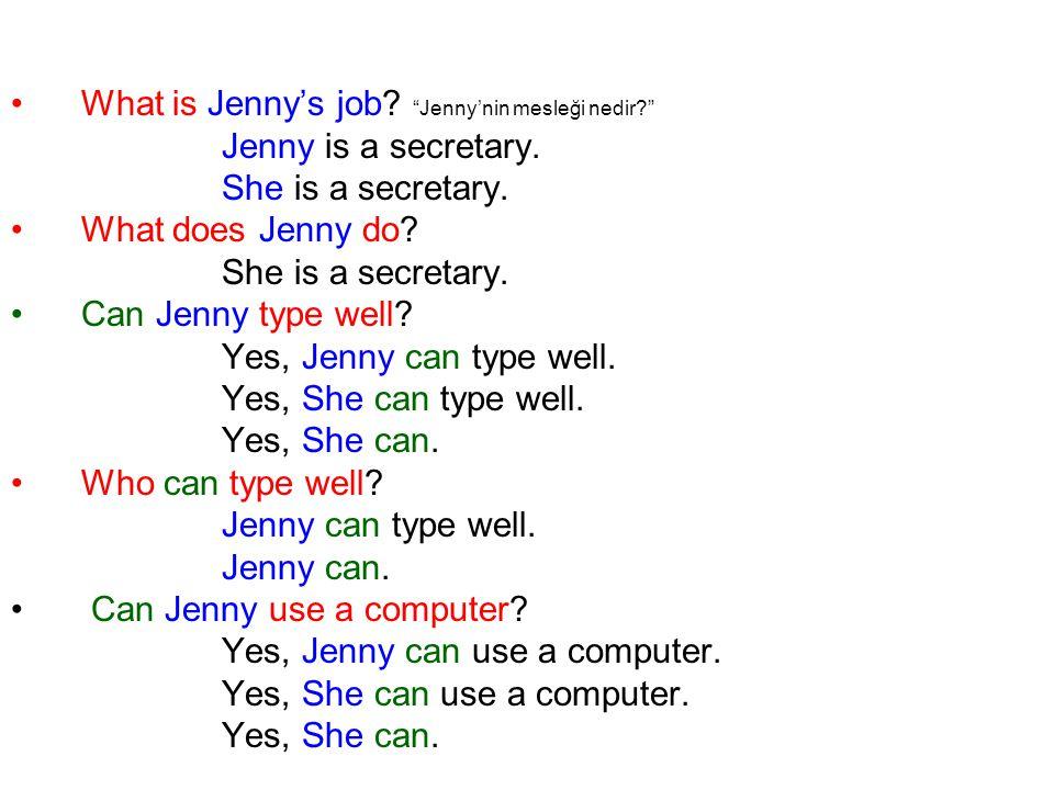 What is Jenny's job. Jenny'nin mesleği nedir Jenny is a secretary.