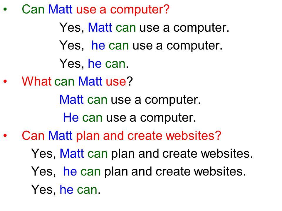 Can Matt use a computer. Yes, Matt can use a computer.