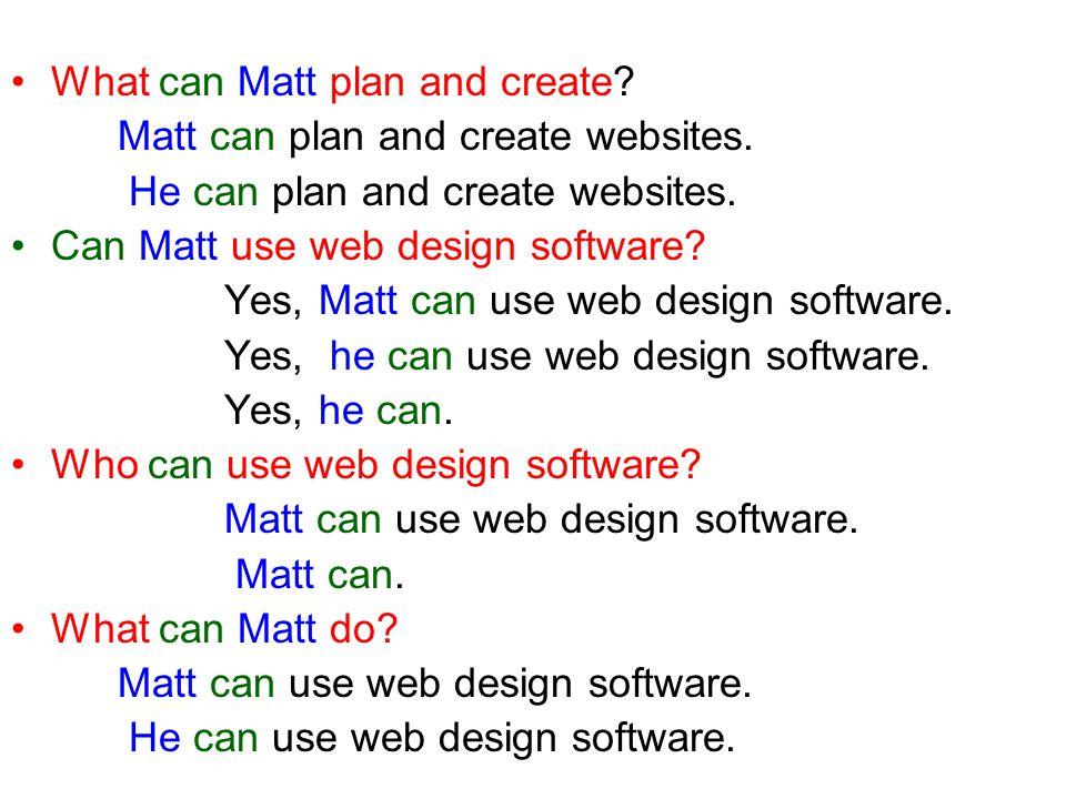 What can Matt plan and create. Matt can plan and create websites.
