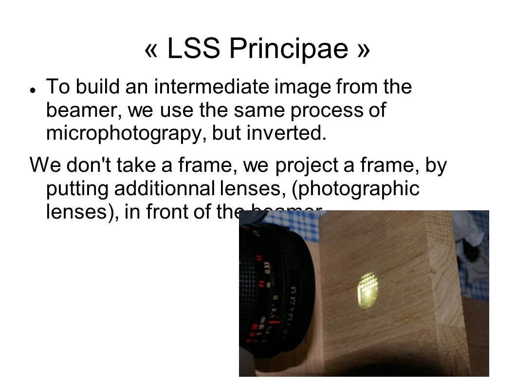 « LSS Principae » To build an intermediate image from the beamer, we use the same process of microphotograpy, but inverted.