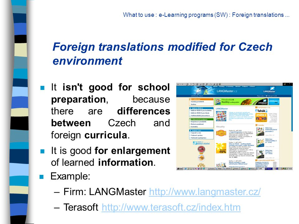 Foreign translations modified for Czech environment n It isn t good for school preparation, because there are differences between Czech and foreign curricula.