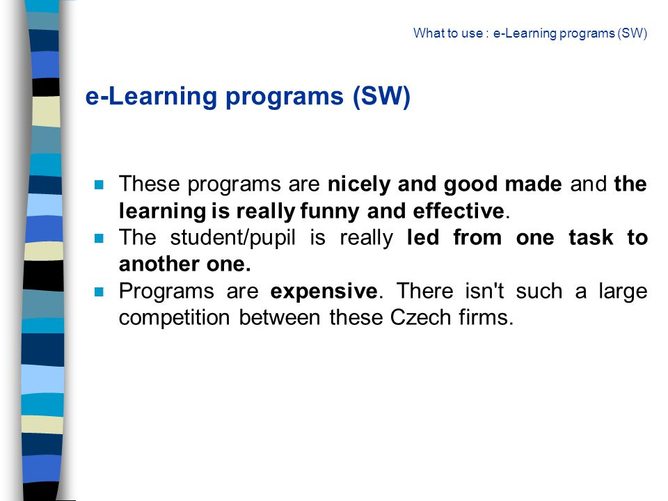 e-Learning programs (SW) n These programs are nicely and good made and the learning is really funny and effective.