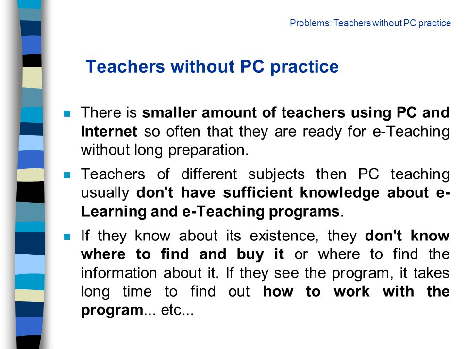 Teachers without time or interest of e- Teaching n e-Teaching isn t well know and spread at Czech schools, so there isn t counted with time for this type of lesson preparation for teachers.