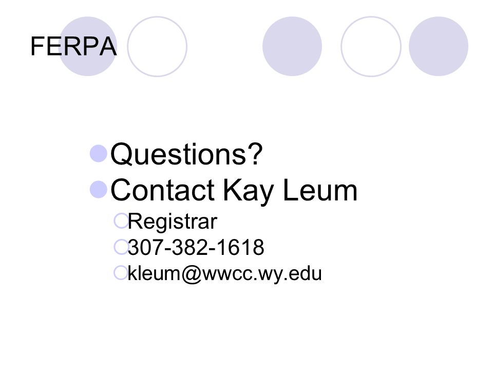 FERPA Questions Contact Kay Leum  Registrar  307-382-1618  kleum@wwcc.wy.edu