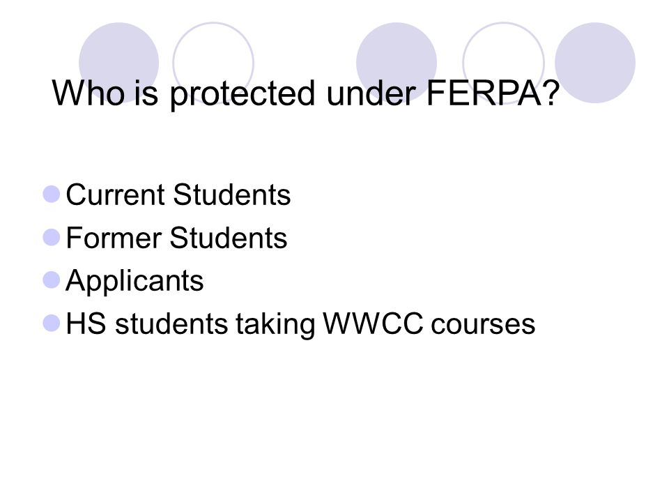 Current Students Former Students Applicants HS students taking WWCC courses Who is protected under FERPA